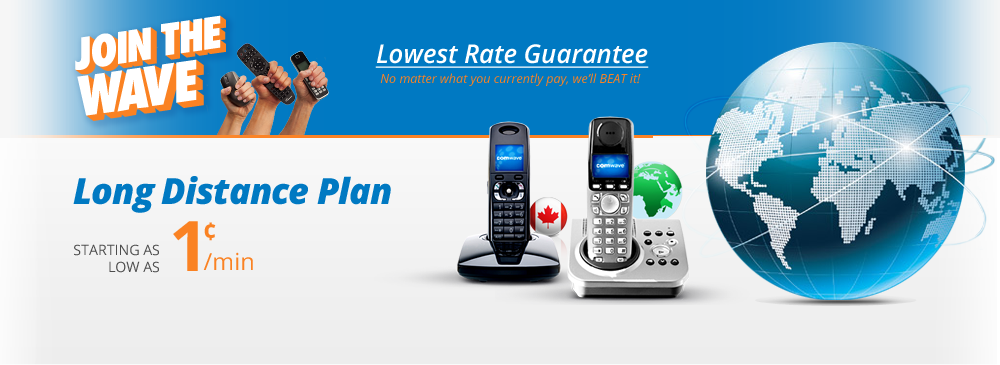 Comwave Long Distance, Lowest Rate Guarantee! No matter what you currently pay, we'll BEAT it! Starting from as low as 1 cent per minute! Plus, call today and get $25 FREE Long Distance!